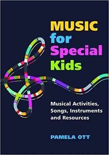 Music for Special Kids: Musical Activities, Songs, Instruments and Resources 1st Edition