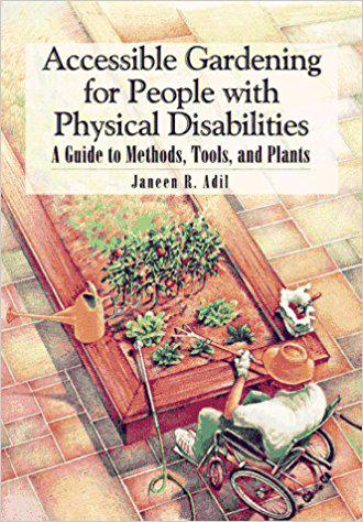 Accessible Gardening for People with Physical Disabilities: A Guide to Methods, Tools, and Plants